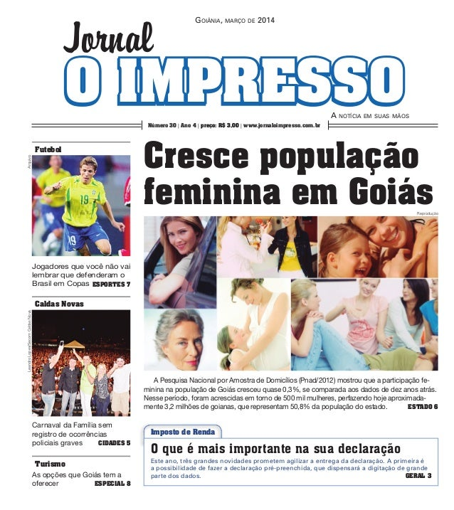 O IMPRESSOO IMPRESSO GoiÂnia, MarÇo de 2014 a noTÍcia eM suas MÃos Jornal Número 30 | Ano 4 | preço: R$ 3,00 | www.jornalo...