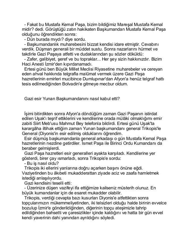 - Fakat bu Mustafa Kemal Paşa, bizim bildiğimiz Mareşal Mustafa Kemal  midir? dedi. Görüştüğü zatın hakikaten Başkumandan ...