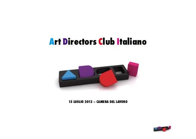 Art Directors Club Italiano 15 LUGLIO 2013 – CAMERA DEL LAVORO