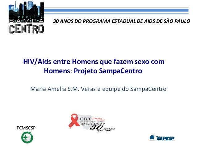 30 ANOS DO PROGRAMA ESTADUAL DE AIDS DE SÃO PAULO  HIV/Aids entre Homens que fazem sexo com Homens: Projeto SampaCentro Ma...