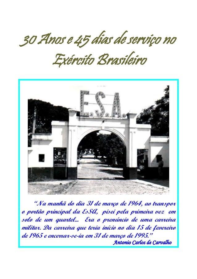 """30 Anos e 45 dias de serviço noExército Brasileiro""""Na manhã do dia 31 de março de 1964, ao transporo portão principal da E..."""