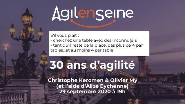30 ans d'agilité Christophe Keromen & Olivier My (et l'aide d'Alizé Eychenne) 29 septembre 2020 à 19h S'il vous plaît : - ...