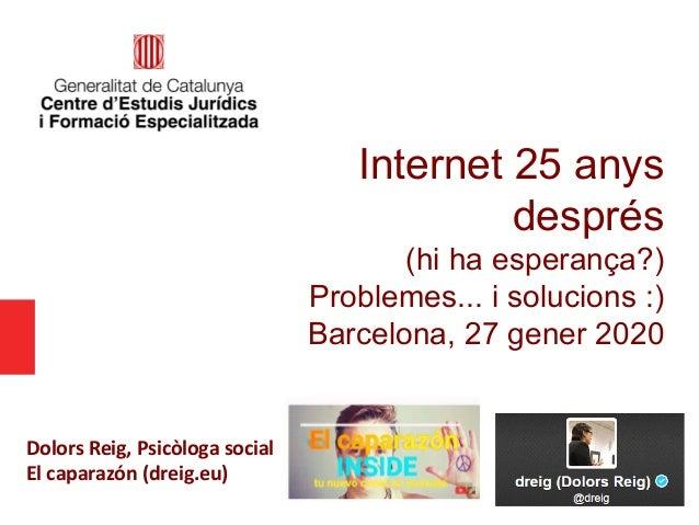 Internet 25 anys després (hi ha esperança?) Problemes... i solucions :) Barcelona, 27 gener 2020 Dolors Reig, Psicòloga so...