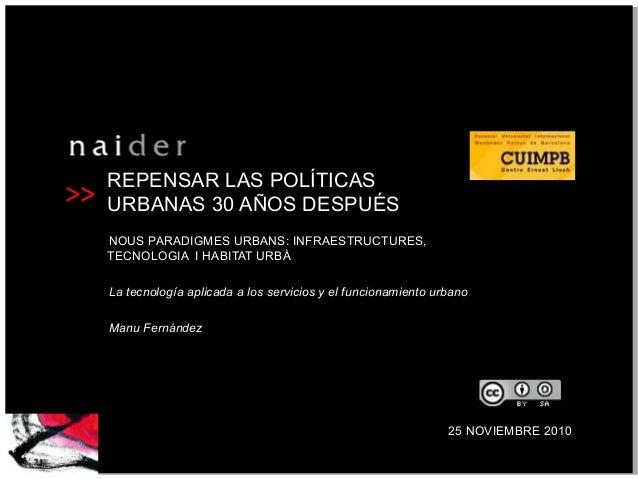 >> REPENSAR LAS POLÍTICAS URBANAS 30 AÑOS DESPUÉS NOUS PARADIGMES URBANS: INFRAESTRUCTURES, TECNOLOGIA I HABITAT URBÀ La t...