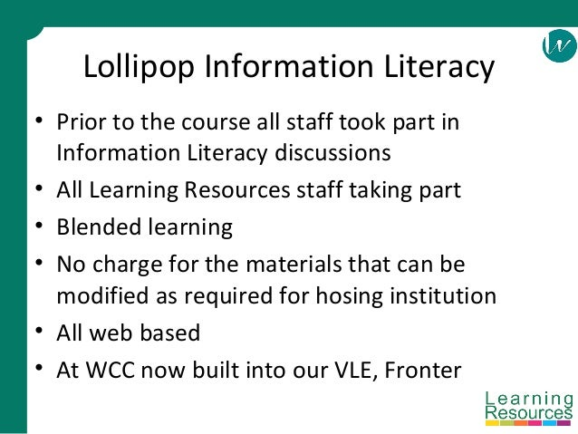 Lollipop Information Literacy • Prior to the course all staff took part in Information Literacy discussions • All Learning...