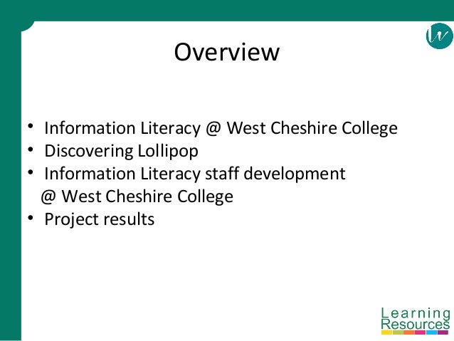 Overview • Information Literacy @ West Cheshire College • Discovering Lollipop • Information Literacy staff development @ ...