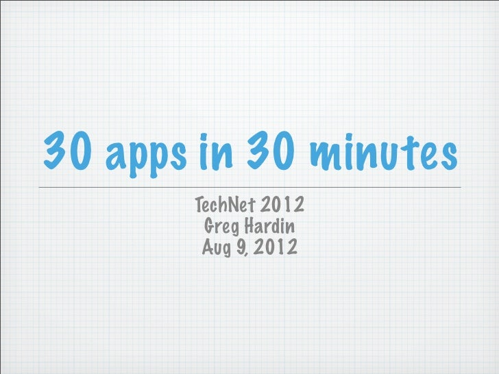 30 apps in 30 minutes       TechNet 2012        Greg Hardin        Aug 9, 2012