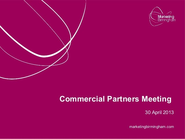 marketingbirmingham.comCommercial Partners Meeting30 April 2013