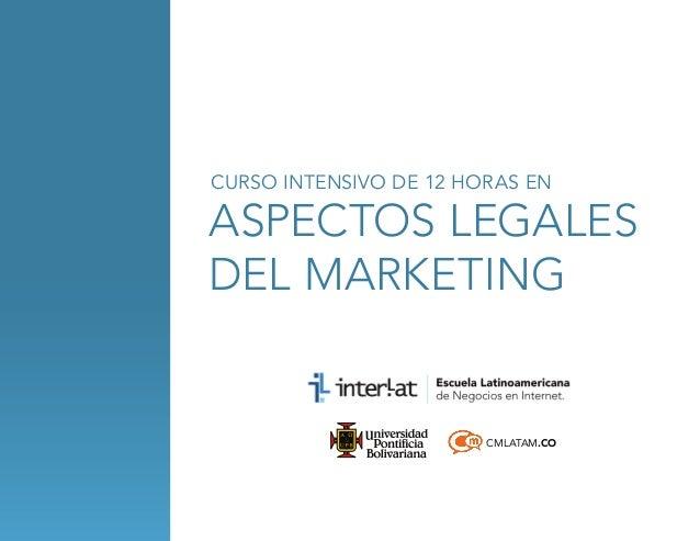 CURSO INTENSIVO DE 12 HORAS EN  aspectos legales del marketing  CMLATAM.CO