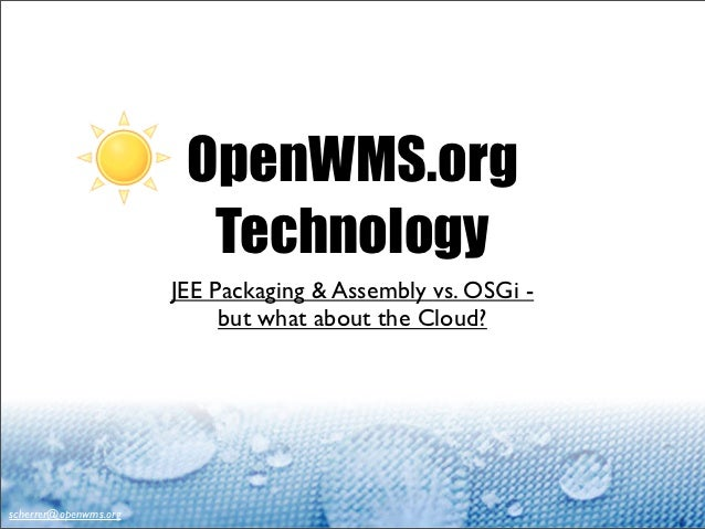 OpenWMS.org                         Technology                       JEE Packaging & Assembly vs. OSGi -                  ...