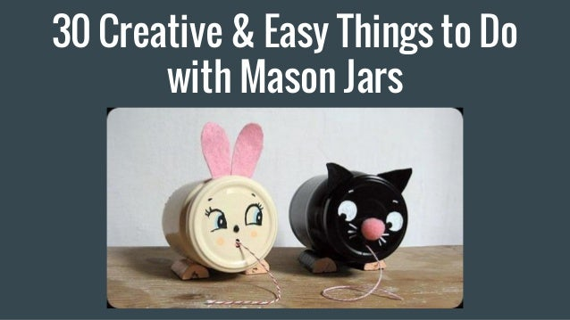 30 creative easy things to do with mason jars ideas for Simple creative things