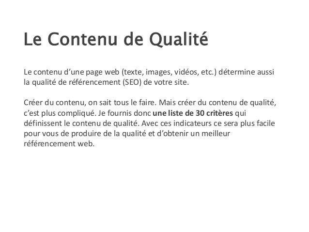 Le Contenu de Qualité Le contenu d'une page web (texte, images, vidéos, etc.) détermine aussi la qualité de référencement ...