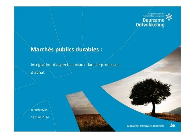 Marchés publics durables : intégration d'aspects sociaux dans le processus d'achat Jo Versteven 11 mars 2014