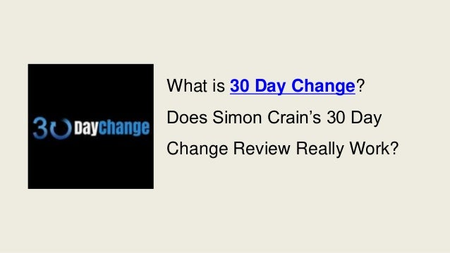 What is 30 Day Change? Does Simon Crain's 30 Day Change Review Really Work?
