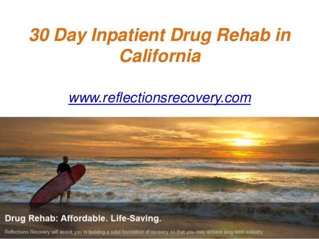 30 Day Inpatient Drug Rehab in California www.reflectionsrecovery.com