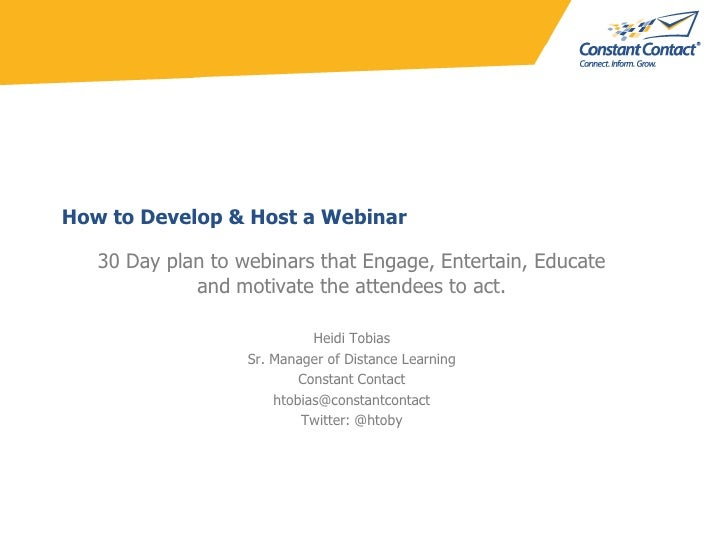 How to Develop & Host a Webinar<br />30 Day plan to webinars that Engage, Entertain, Educate and motivate the attendees to...