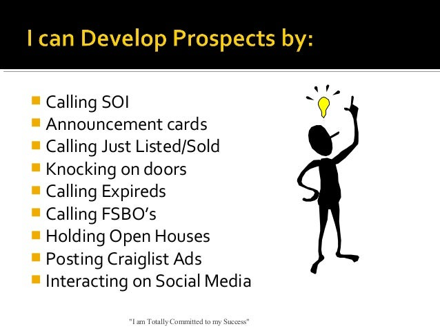  Calling SOI  Announcement cards  Calling Just Listed/Sold  Knocking on doors  Calling Expireds  Calling FSBO's  Ho...
