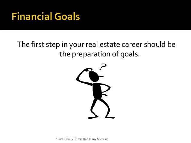 """The first step in your real estate career should be the preparation of goals.  """"I am Totally Committed to my Success"""""""