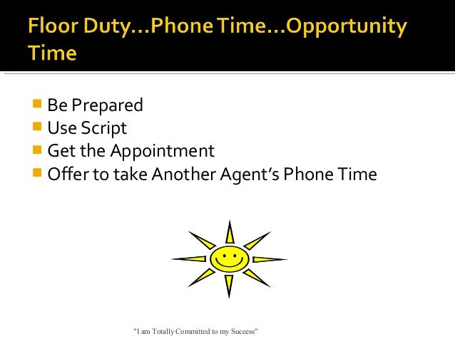 """ Be Prepared  Use Script  Get the Appointment   Offer to take Another Agent's Phone Time  """"I am Totally Committed to m..."""