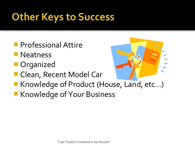  Professional Attire  Neatness  Organized   Clean, Recent Model Car  Knowledge of Product (House, Land, etc…)  Knowl...
