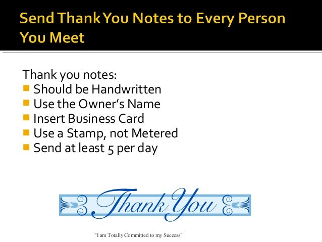 Thank you notes:  Should be Handwritten  Use the Owner's Name  Insert Business Card  Use a Stamp, not Metered  Send a...