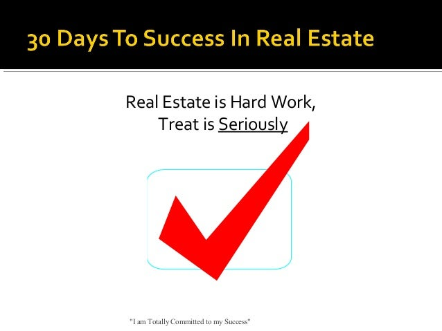 """Real Estate is Hard Work, Treat is Seriously  """"I am Totally Committed to my Success"""""""