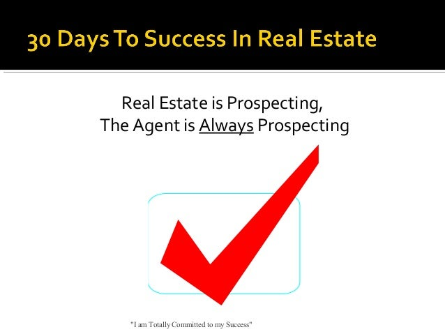 """Real Estate is Prospecting, The Agent is Always Prospecting  """"I am Totally Committed to my Success"""""""