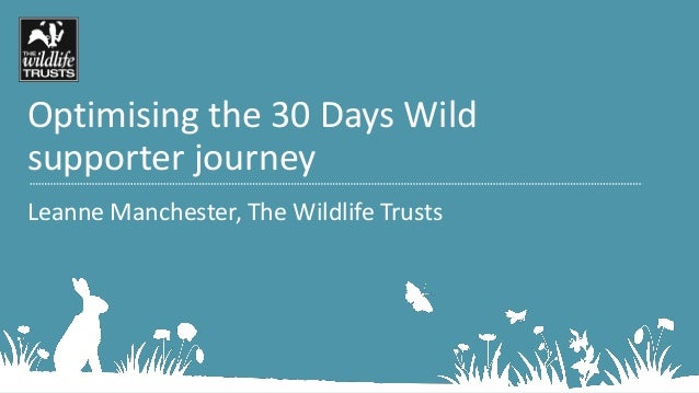 Optimising the 30 Days Wild supporter journey Leanne Manchester, The Wildlife Trusts