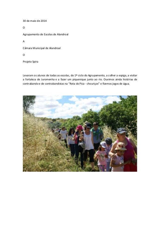 30 de maio de 2014 O Agrupamento de Escolas de Alandroal A Câmara Municipal de Alandroal O Projeto Spira Levaram os alunos...