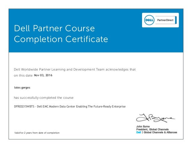 Dell Partner Course Completion Certificate Dell Worldwide Partner Learning and Development Team acknowledges that on this ...