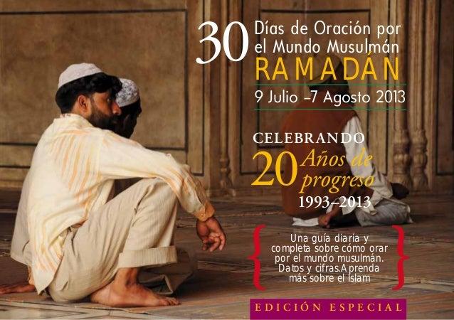 Días de Oración por el Mundo Musulmán RAMADÁN 9 Julio –7 Agosto 2013 CelebraNDO 20Años de progreso 1993–2013 Ed i c i ó n ...