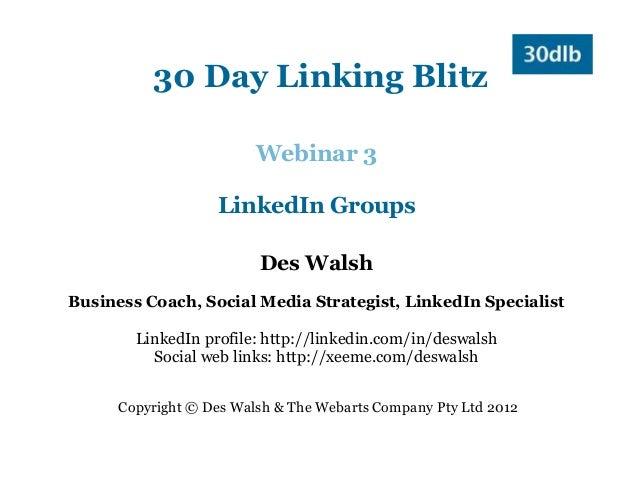 30 Day Linking Blitz                         Webinar 3                   LinkedIn Groups                         Des Walsh...