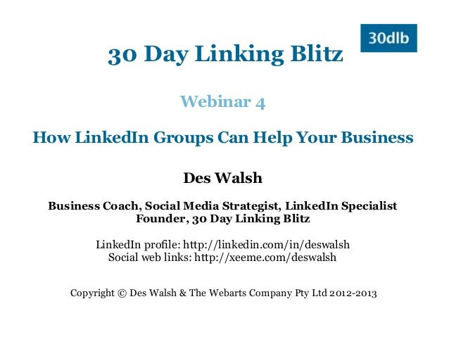30 Day Linking Blitz                         Webinar 4How LinkedIn Groups Can Help Your Business                          ...