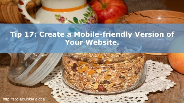 http://socialbubble.global Tip 18: Use responsive design for all webpages.