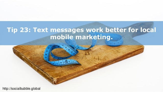 http://socialbubble.global Tip 24: Integrate your mobile marketing plan, along with e-mail, direct mail, and other online ...