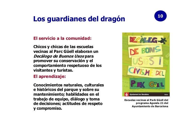 10Los guardianes del dragónEl servicio a la comunidad:Chicos y chicas de las escuelasvecinas al Parc Güell elaboran unDecá...