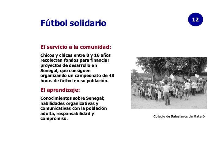 12Fútbol solidarioEl servicio a la comunidad:Chicos y chicas entre 8 y 16 añosrecolectan fondos para financiarproyectos de...