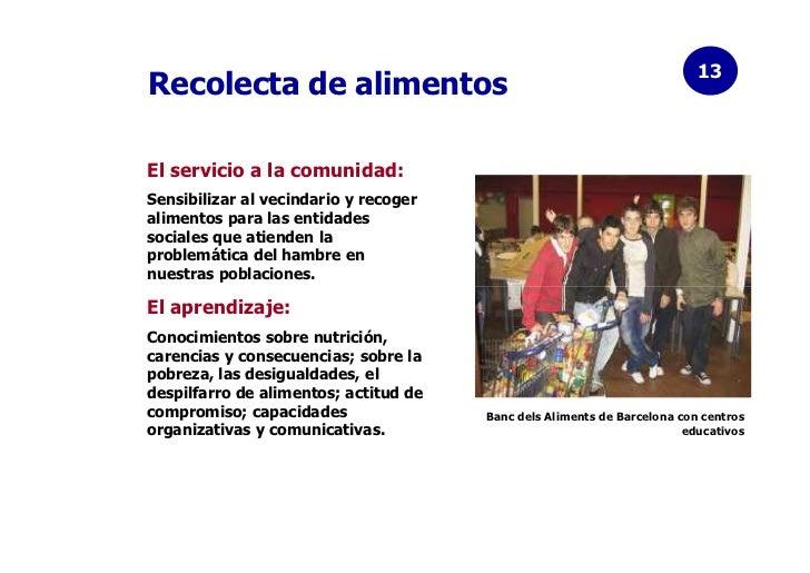 13Recolecta de alimentosEl servicio a la comunidad:Sensibilizar al vecindario y recogeralimentos para las entidadessociale...
