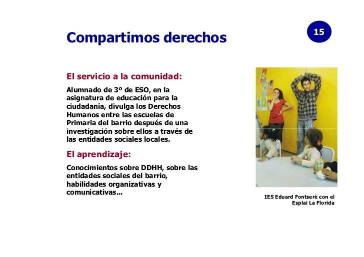 15Compartimos derechosEl servicio a la comunidad:Alumnado de 3º de ESO, en laasignatura de educación para laciudadanía, di...