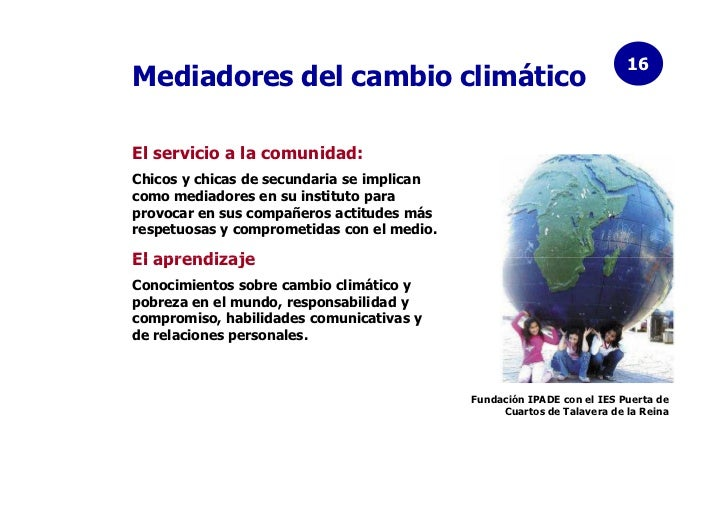 16Mediadores del cambio climáticoEl servicio a la comunidad:Chicos y chicas de secundaria se implicancomo mediadores en su...