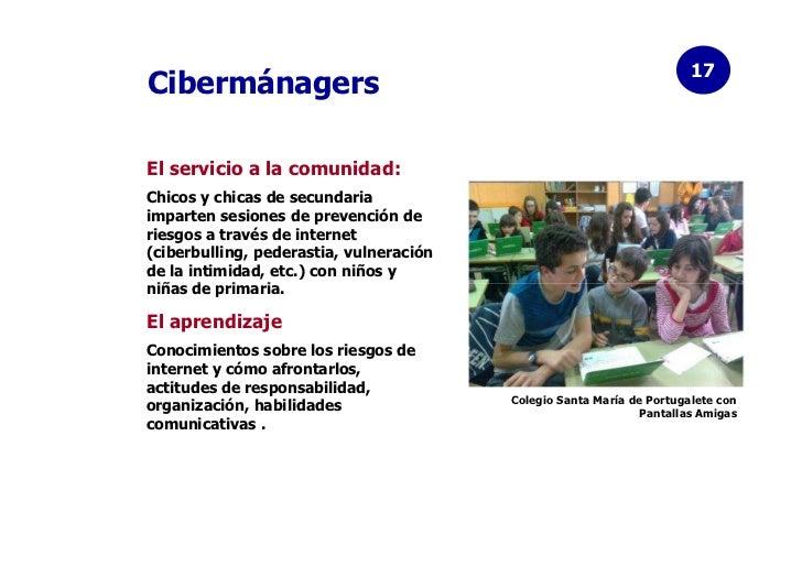 17CibermánagersEl servicio a la comunidad:Chicos y chicas de secundariaimparten sesiones de prevención deriesgos a través ...