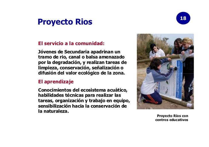 18Proyecto RiosEl servicio a la comunidad:Jóvenes de Secundaria apadrinan untramo de rio, canal o balsa amenazadopor la de...