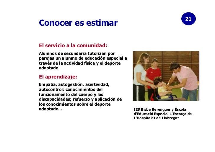 21Conocer es estimarEl servicio a la comunidad:Alumnos de secundaria tutorizan porparejas un alumno de educación especial ...