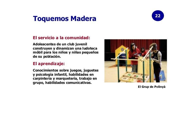 22Toquemos MaderaEl servicio a la comunidad:Adolescentes de un club juvenilconstruyen y dinamizan una ludotecamóbil para l...
