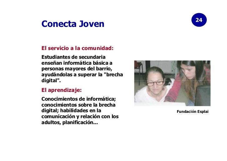 24Conecta JovenEl servicio a la comunidad:Estudiantes de secundariaenseñan informática básica apersonas mayores del barrio...