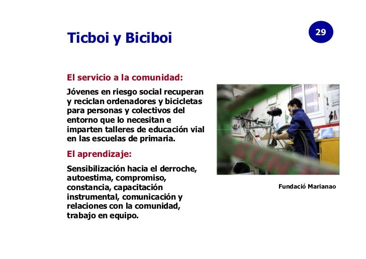 29Ticboi y BiciboiEl servicio a la comunidad:Jóvenes en riesgo social recuperany reciclan ordenadores y bicicletaspara per...