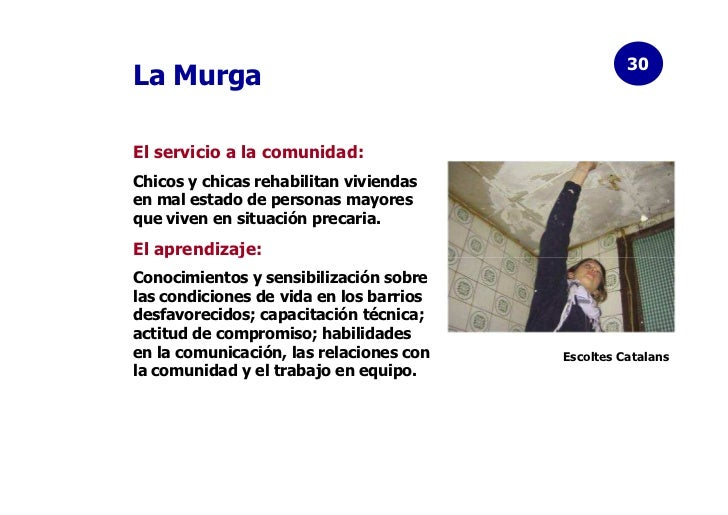 30La MurgaEl servicio a la comunidad:Chicos y chicas rehabilitan viviendasen mal estado de personas mayoresque viven en si...
