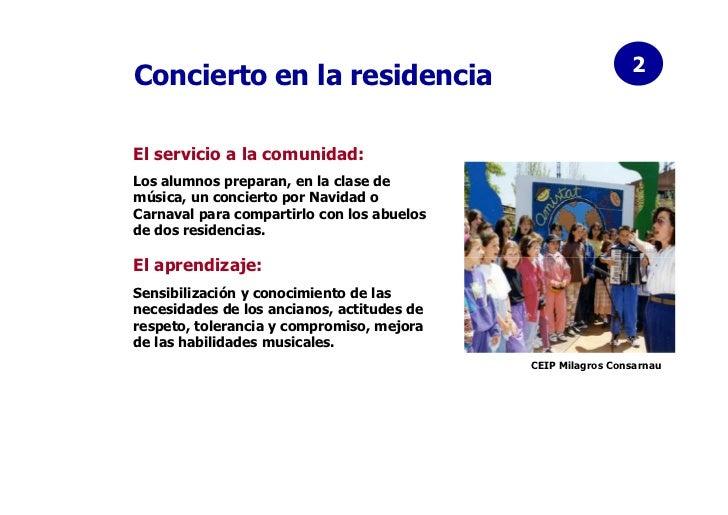 2Concierto en la residenciaEl servicio a la comunidad:Los alumnos preparan, en la clase demúsica, un concierto por Navidad...