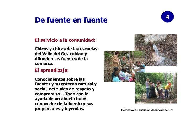 4De fuente en fuenteEl servicio a la comunidad:Chicos y chicas de las escuelasdel Valle del Ges cuidan ydifunden las fuent...