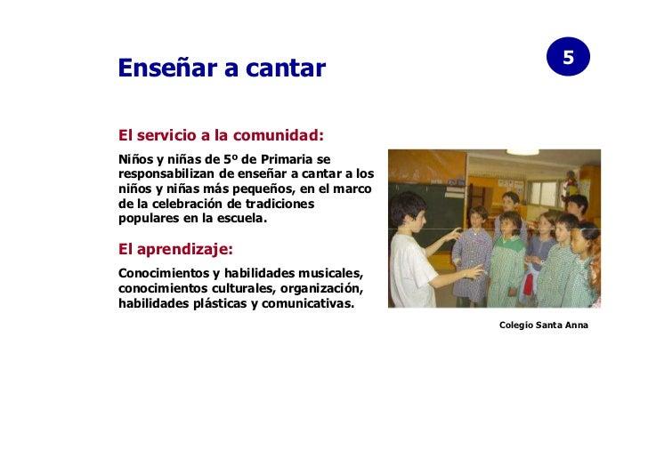 5Enseñar a cantarEl servicio a la comunidad:Niños y niñas de 5º de Primaria seresponsabilizan de enseñar a cantar a losniñ...